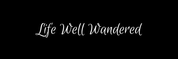 Life Well Wandered